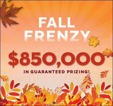 $850K in Guaranteed Prizing! - Fall Frenzy - River Rock Casino Resort - Richmond BC